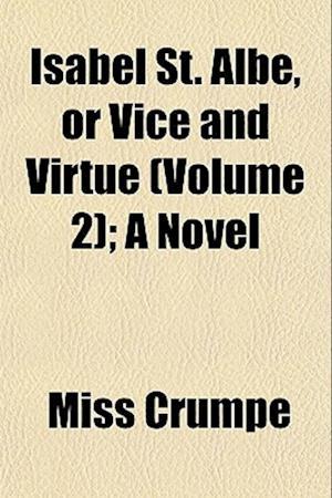 Isabel St. Albe, or Vice and Virtue (Volume 2); A Novel af Miss Crumpe