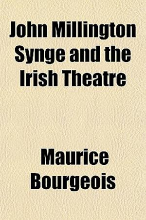 John Millington Synge and the Irish Theatre af Maurice Bourgeois
