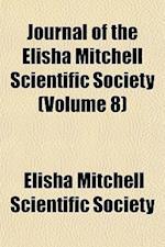 Journal of the Elisha Mitchell Scientific Society (Volume 8) af Elisha Mitchell Scientific Society