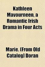 Kathleen Mavourneen, a Romantic Irish Drama in Four Acts af Marie Doran