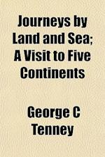 Journeys by Land and Sea; A Visit to Five Continents af George C. Tenney