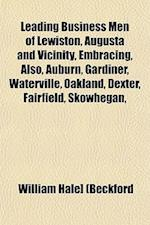 Leading Business Men of Lewiston, Augusta and Vicinity, Embracing, Also, Auburn, Gardiner, Waterville, Oakland, Dexter, Fairfield, Skowhegan, af William Hale Beckford