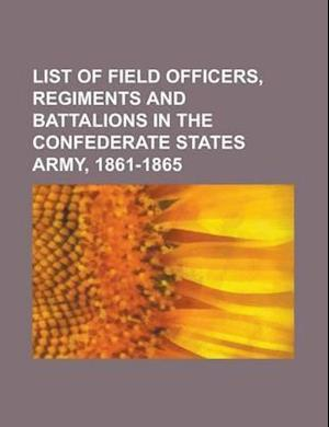 List of Field Officers, Regiments and Battalions in the Confederate States Army, 1861-1865 af Claud Estes