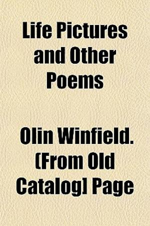 Life Pictures and Other Poems af Olin Winfield Page