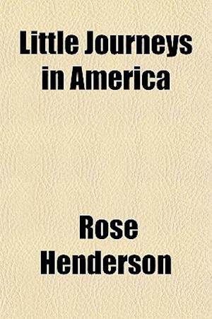 Little Journeys in America af Rose Henderson