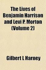 The Lives of Benjamin Harrison and Levi P. Morton (Volume 2) af Gilbert L. Harney