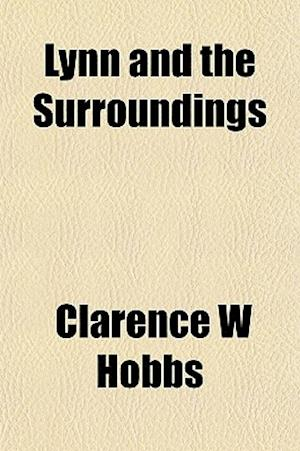 Lynn and the Surroundings af Clarence W. Hobbs