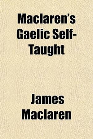 MacLaren's Gaelic Self-Taught af James Maclaren