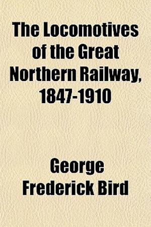 The Locomotives of the Great Northern Railway, 1847-1910 af George Frederick Bird