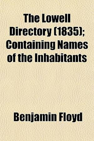 The Lowell Directory (1835); Containing Names of the Inhabitants af Benjamin Floyd