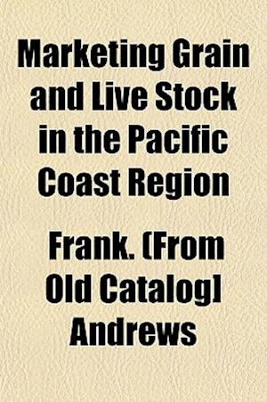 Marketing Grain and Live Stock in the Pacific Coast Region af Frank Andrews