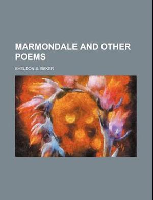 Marmondale and Other Poems af Sheldon S. Baker
