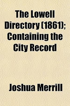The Lowell Directory (1861); Containing the City Record af Joshua Merrill
