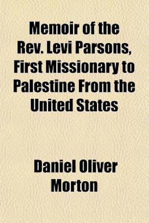 Memoir of the REV. Levi Parsons, First Missionary to Palestine from the United States af Daniel Oliver Morton
