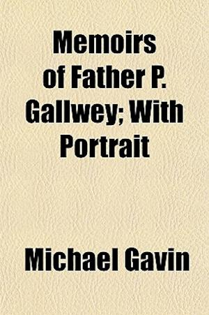 Memoirs of Father P. Gallwey; With Portrait af Michael Gavin