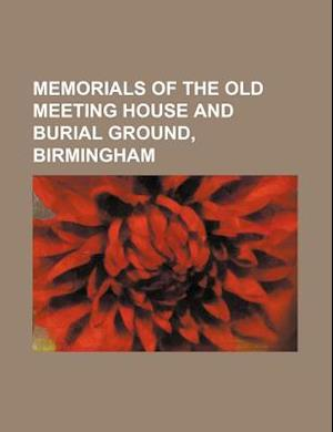Memorials of the Old Meeting House and Burial Ground, Birmingham af Books Group, Catherine Hutton Beale