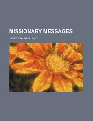 Missionary Messages af James Franklin Love, Robert Love