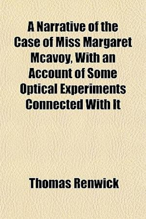 A Narrative of the Case of Miss Margaret McAvoy, with an Account of Some Optical Experiments Connected with It af Thomas Renwick