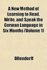 A New Method of Learning to Read, Write, and Speak the German Language in Six Months (Volume 1) af Ollendorff