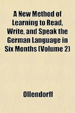 A New Method of Learning to Read, Write, and Speak the German Language in Six Months (Volume 2) af Ollendorff