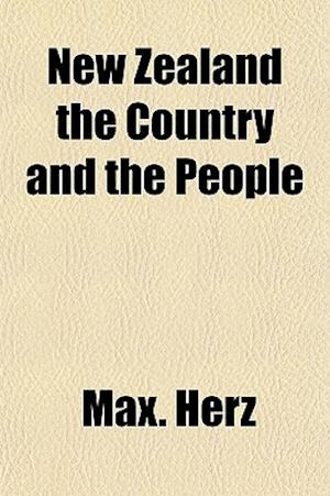 New Zealand the Country and the People af Max Herz