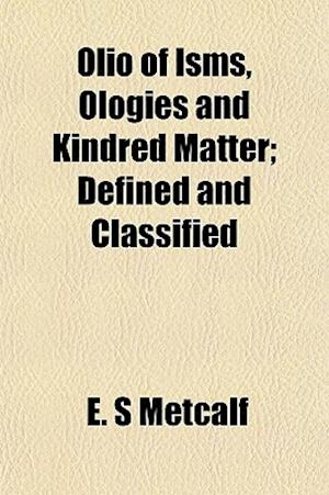 Olio of Isms, Ologies and Kindred Matter; Defined and Classified af E. S. Metcalf