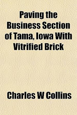 Paving the Business Section of Tama, Iowa with Vitrified Brick af Charles W. Collins