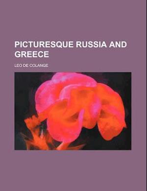 Picturesque Russia and Greece af Leo De Colange