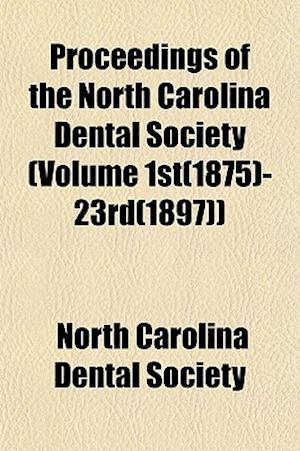 Proceedings of the North Carolina Dental Society (Volume 1st(1875)-23rd(1897)) af North Carolina Dental Society