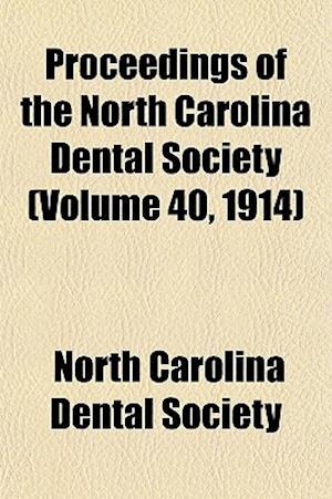 Proceedings of the North Carolina Dental Society (Volume 40, 1914) af North Carolina Dental Society