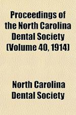 Proceedings of the North Carolina Dental Society (Volume 40, 1914) af North Carolina Dental Society