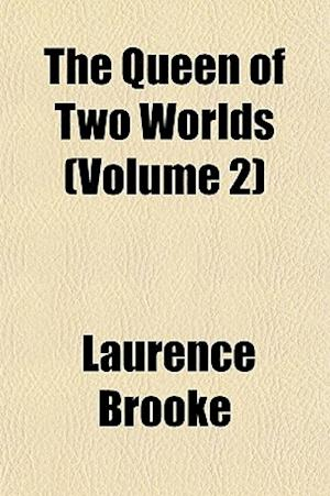 The Queen of Two Worlds (Volume 2) af Laurence Brooke