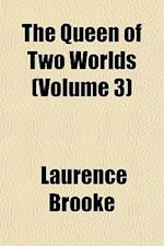 The Queen of Two Worlds (Volume 3) af Laurence Brooke