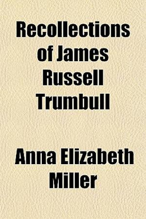 Recollections of James Russell Trumbull af Anna Elizabeth Miller