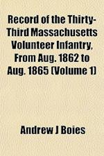 Record of the Thirty-Third Massachusetts Volunteer Infantry, from Aug. 1862 to Aug. 1865 (Volume 1) af Andrew J. Boies