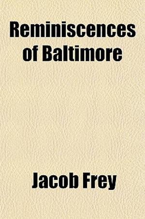 Reminiscences of Baltimore af Jacob Frey