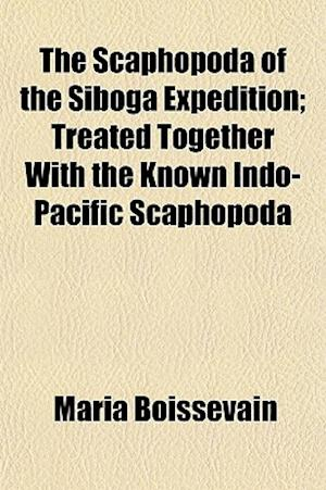 The Scaphopoda of the Siboga Expedition; Treated Together with the Known Indo-Pacific Scaphopoda af Maria Boissevain