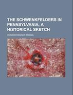 The Schwenkfelders in Pennsylvania, a Historical Sketch af Howard Wiegner Kriebel