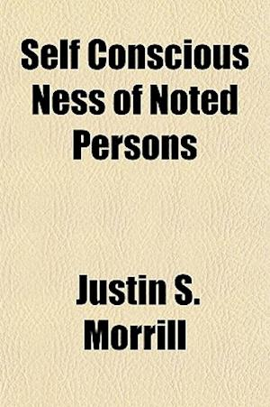 Self Conscious Ness of Noted Persons af Justin Smith Morrill