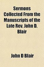 Sermons Collected from the Manuscripts of the Late REV. John D. Blair af John D. Blair