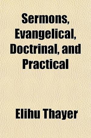 Sermons, Evangelical, Doctrinal, and Practical af Elihu Thayer