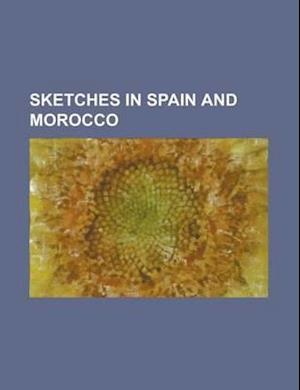 Sketches in Spain and Morocco af Anonymous, Arthur De Capell Broke