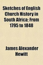 Sketches of English Church History in South Africa; From 1795 to 1848 af James Alexander Hewitt