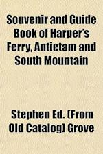 Souvenir and Guide Book of Harper's Ferry, Antietam and South Mountain af Stephen Ed Grove