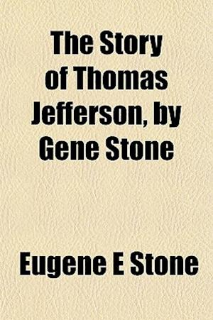 The Story of Thomas Jefferson, by Gene Stone af Eugene E. Stone