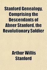 Stanford Genealogy, Comprising the Descendants of Abner Stanford, the Revolutionary Soldier af Arthur Willis Stanford