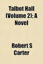 Talbot Hall (Volume 2); A Novel af Robert S. Carter