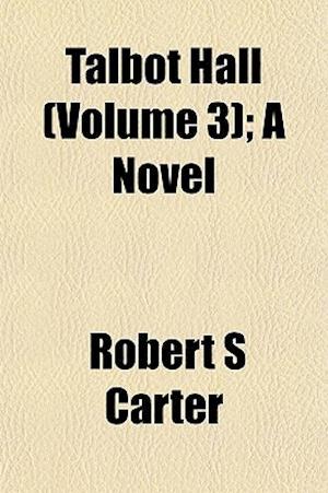 Talbot Hall (Volume 3); A Novel af Robert S. Carter