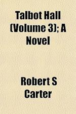 Talbot Hall (Volume 3); A Novel af Robert S. Carter