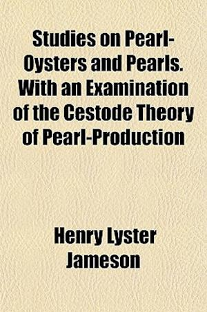Studies on Pearl-Oysters and Pearls. with an Examination of the Cestode Theory of Pearl-Production af Henry Lyster Jameson